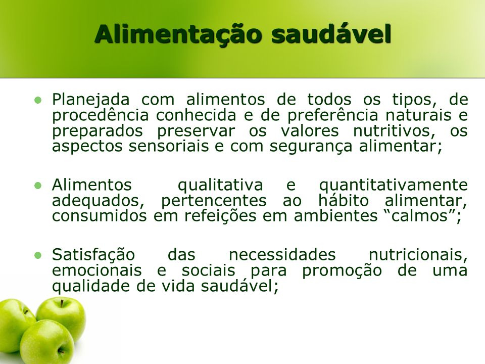 Alimentação saudável Planejada com alimentos de todos os tipos, de procedência conhecida e de preferência naturais e preparados preservar os valores n