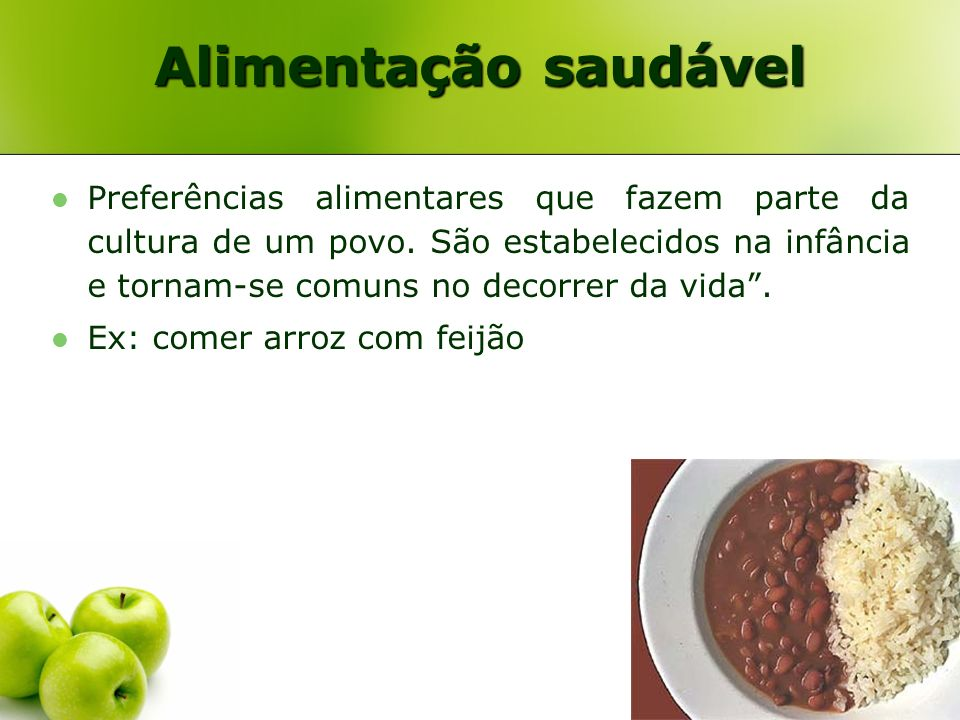 Alimentação saudável Preferências alimentares que fazem parte da cultura de um povo. São estabelecidos na infância e tornam-se comuns no decorrer da v