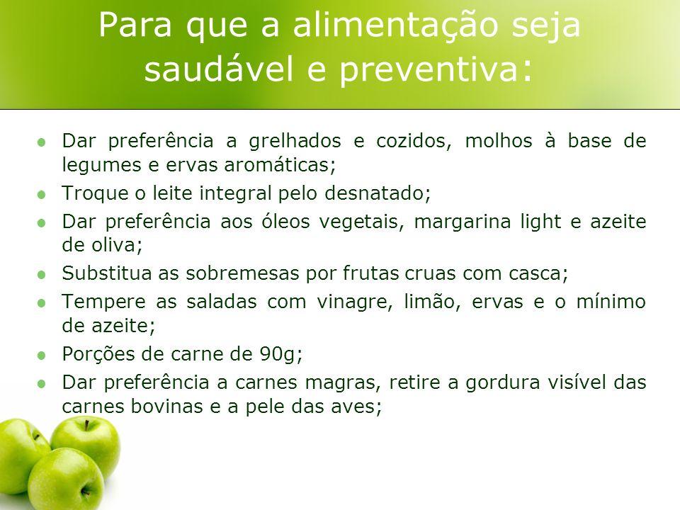 Para que a alimentação seja saudável e preventiva : Dar preferência a grelhados e cozidos, molhos à base de legumes e ervas aromáticas; Troque o leite
