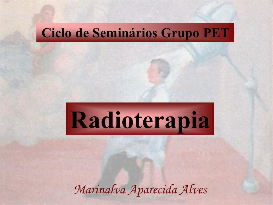Ciclo de Seminários Grupo PET Radioterapia Marinalva Aparecida Alves