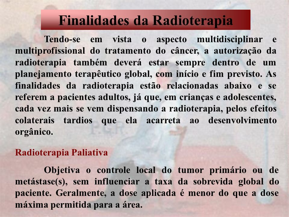 Finalidades da Radioterapia Radioterapia Pré-Operatória É a radioterapia que antecede a principal modalidade de tratamento, a cirurgia, para reduzir o tumor e facilitar o procedimento.