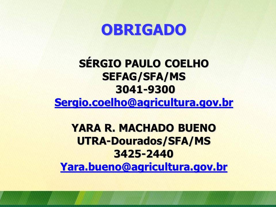 OBRIGADO SÉRGIO PAULO COELHO SEFAG/SFA/MS 3041-9300 Sergio.coelho@agricultura.gov.br YARA R. MACHADO BUENO UTRA-Dourados/SFA/MS 3425-2440 Yara.bueno@a