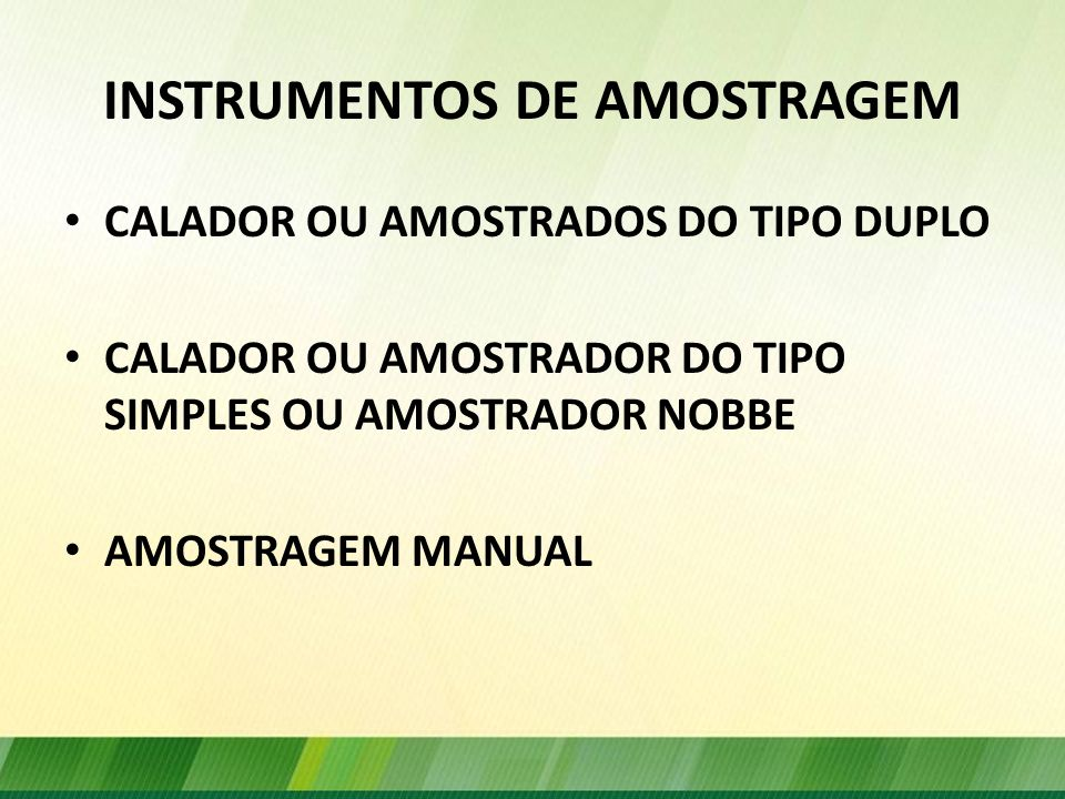 INSTRUMENTOS DE AMOSTRAGEM CALADOR OU AMOSTRADOS DO TIPO DUPLO CALADOR OU AMOSTRADOR DO TIPO SIMPLES OU AMOSTRADOR NOBBE AMOSTRAGEM MANUAL