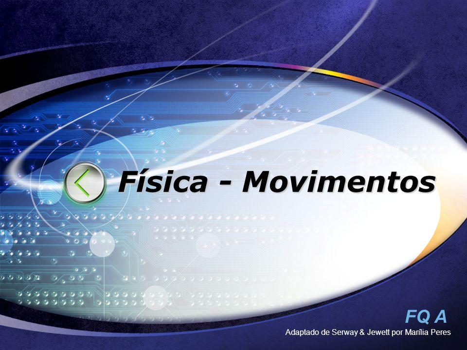 FQ A Adaptado de Serway & Jewett por Marília Peres Física - Movimentos