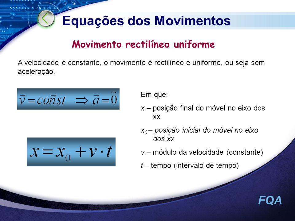 FQA Equações dos Movimentos Movimento rectilíneo uniforme A velocidade é constante, o movimento é rectilíneo e uniforme, ou seja sem aceleração. Em qu