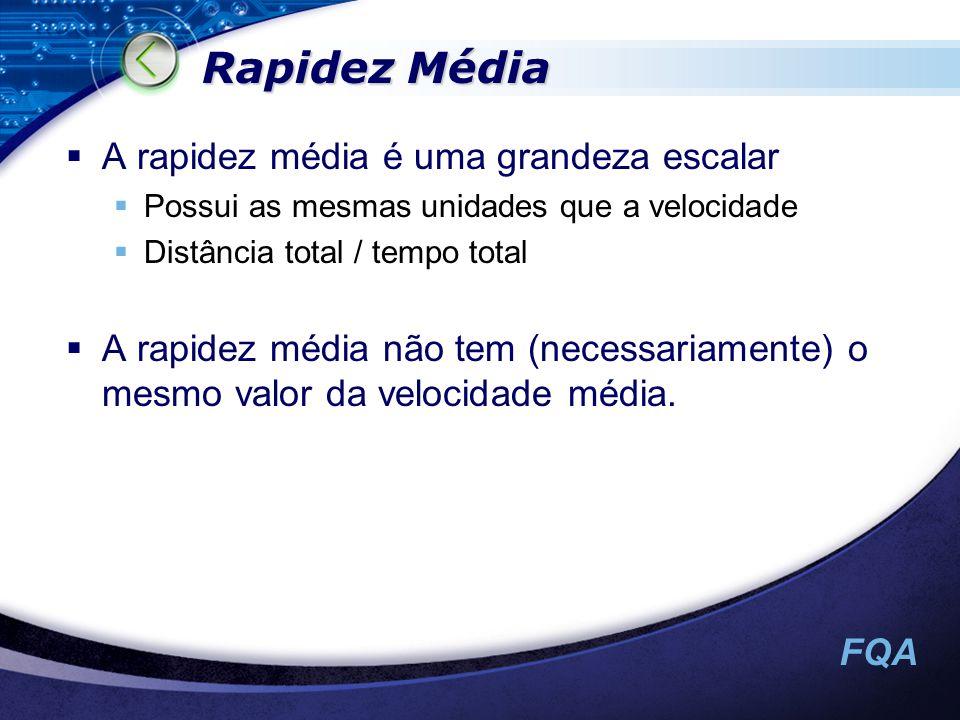 FQA Rapidez Média A rapidez média é uma grandeza escalar Possui as mesmas unidades que a velocidade Distância total / tempo total A rapidez média não