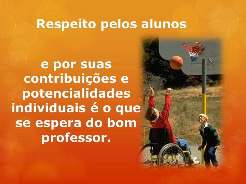 Respeito pelos alunos e por suas contribuições e potencialidades individuais é o que se espera do bom professor.