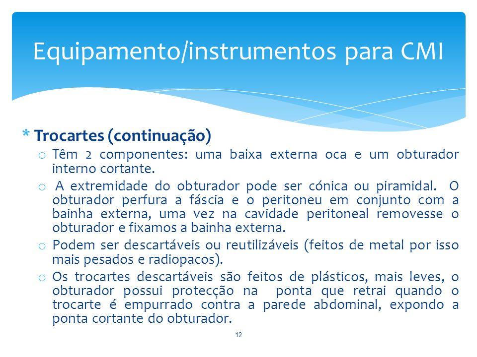 * Trocartes (continuação) o Têm 2 componentes: uma baixa externa oca e um obturador interno cortante. o A extremidade do obturador pode ser cónica ou