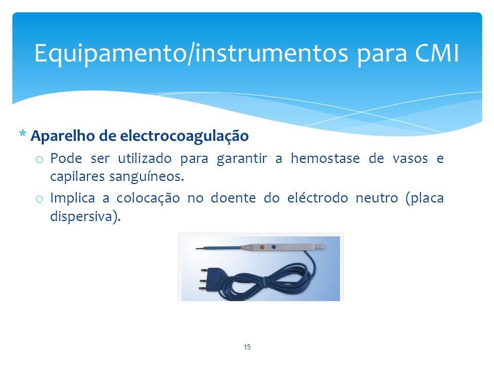 * Aparelho de electrocoagulação o Pode ser utilizado para garantir a hemostase de vasos e capilares sanguíneos. o Implica a colocação no doente do elé