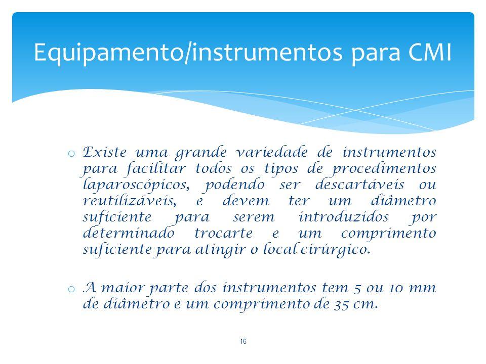 o Existe uma grande variedade de instrumentos para facilitar todos os tipos de procedimentos laparoscópicos, podendo ser descartáveis ou reutilizáveis