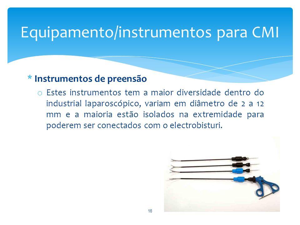 * Instrumentos de preensão o Estes instrumentos tem a maior diversidade dentro do industrial laparoscópico, variam em diâmetro de 2 a 12 mm e a maioria estão isolados na extremidade para poderem ser conectados com o electrobisturi.