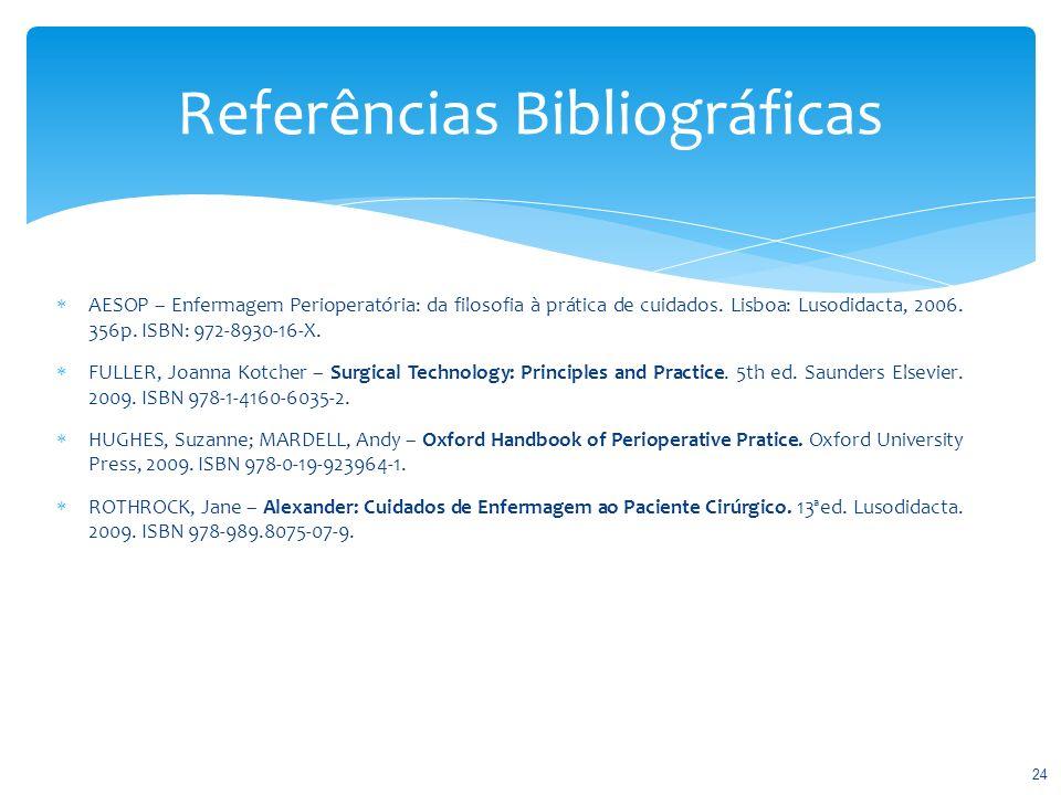Referências Bibliográficas AESOP – Enfermagem Perioperatória: da filosofia à prática de cuidados. Lisboa: Lusodidacta, 2006. 356p. ISBN: 972-8930-16-X