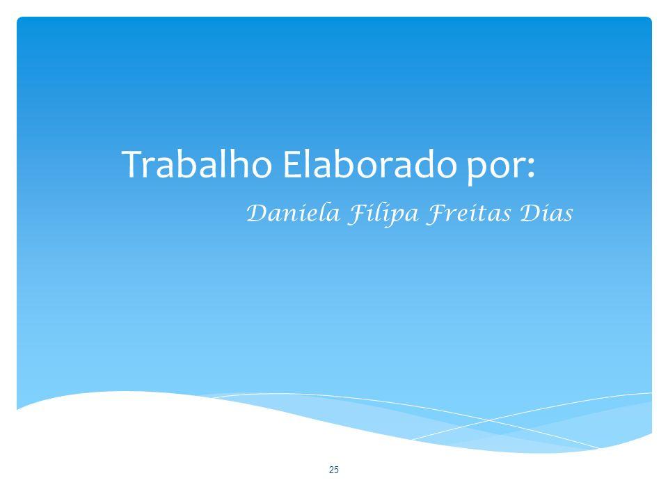 Trabalho Elaborado por: Daniela Filipa Freitas Dias 25