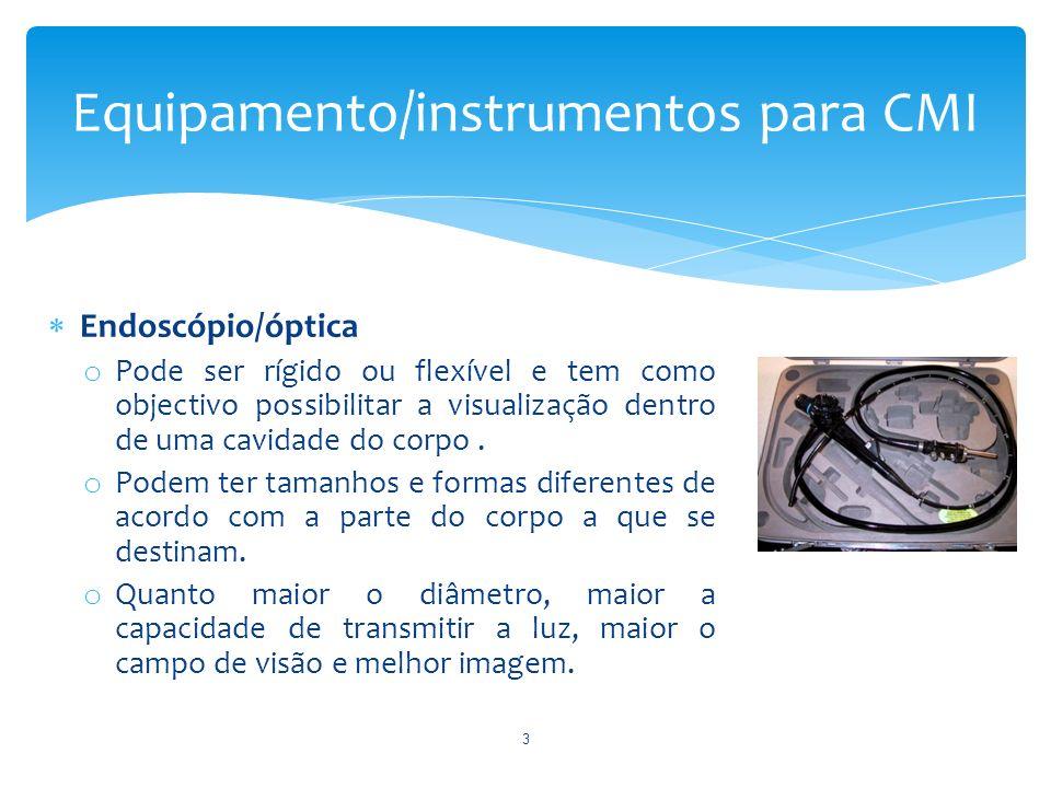 Endoscópio/óptica o Pode ser rígido ou flexível e tem como objectivo possibilitar a visualização dentro de uma cavidade do corpo. o Podem ter tamanhos