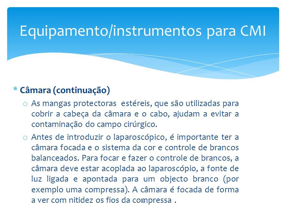 * Câmara (continuação) o As mangas protectoras estéreis, que são utilizadas para cobrir a cabeça da câmara e o cabo, ajudam a evitar a contaminação do campo cirúrgico.