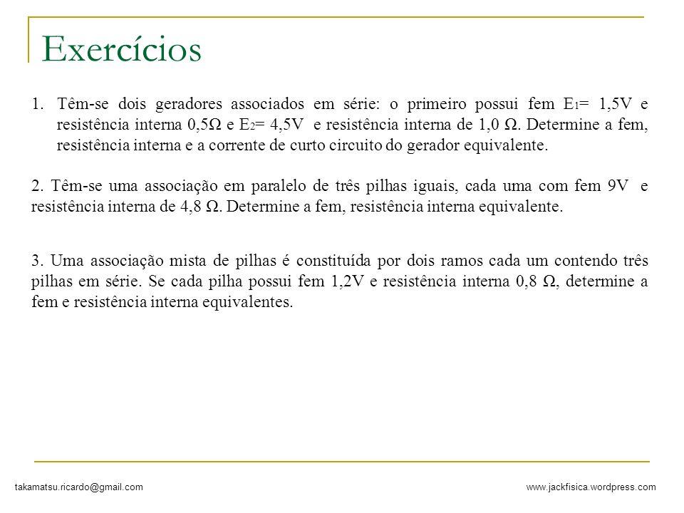 www.jackfisica.wordpress.comtakamatsu.ricardo@gmail.com Exercícios 1.Têm-se dois geradores associados em série: o primeiro possui fem E 1 = 1,5V e res