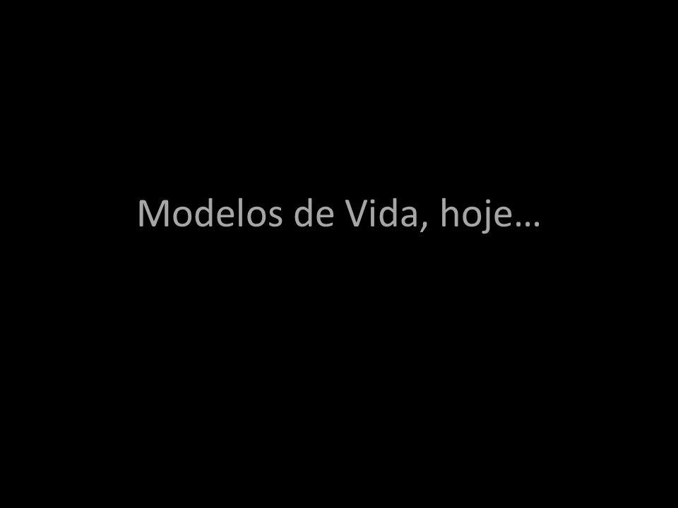 Modelos de Vida, hoje…