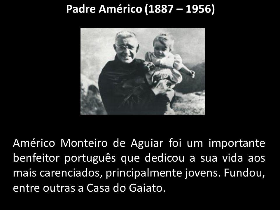 Padre Américo (1887 – 1956) Américo Monteiro de Aguiar foi um importante benfeitor português que dedicou a sua vida aos mais carenciados, principalmente jovens.