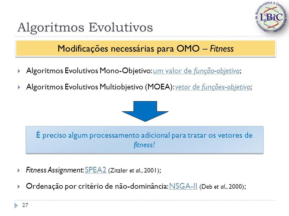 Algoritmos Evolutivos Algoritmos Evolutivos Mono-Objetivo: um valor de função-objetivo; Algoritmos Evolutivos Multiobjetivo (MOEA): vetor de funções-objetivo; Modificações necessárias para OMO – Fitness É preciso algum processamento adicional para tratar os vetores de fitness.