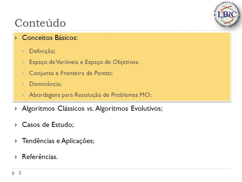 Conteúdo Conceitos Básicos: Definição; Espaço de Variáveis e Espaço de Objetivos; Conjunto e Fronteira de Pareto; Dominância; Abordagens para Resolução de Problemas MO; Algoritmos Clássicos vs.