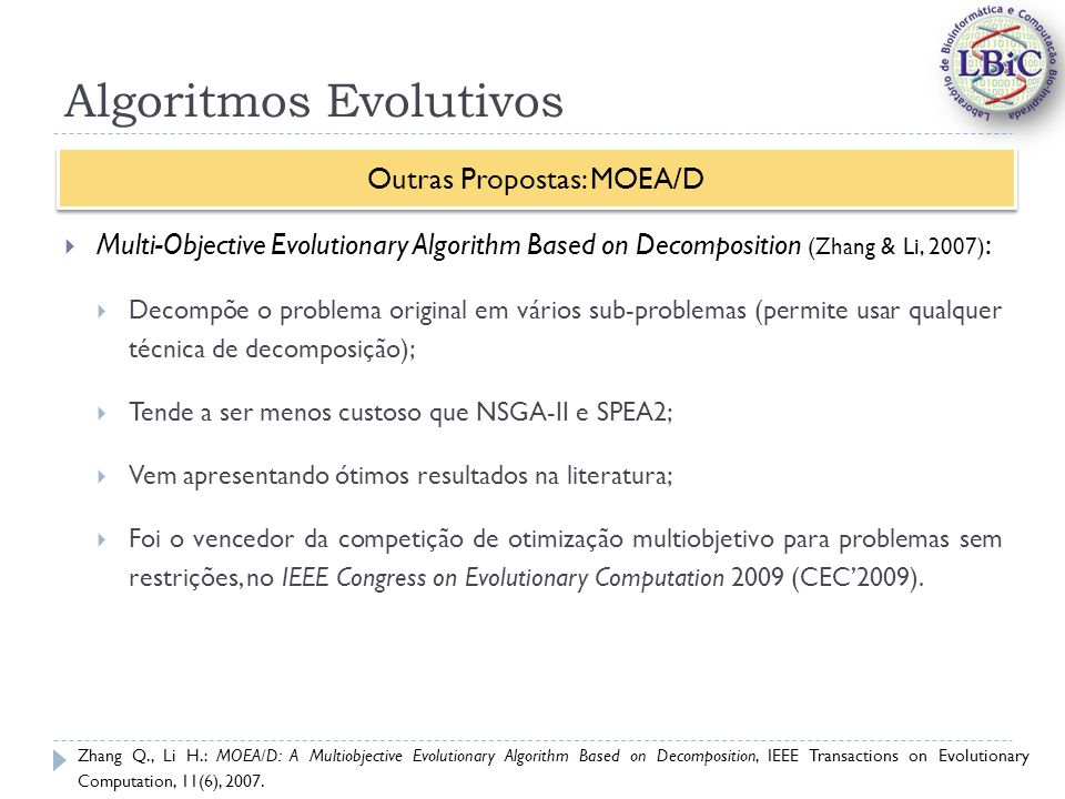 Algoritmos Evolutivos Multi-Objective Evolutionary Algorithm Based on Decomposition (Zhang & Li, 2007) : Decompõe o problema original em vários sub-pr