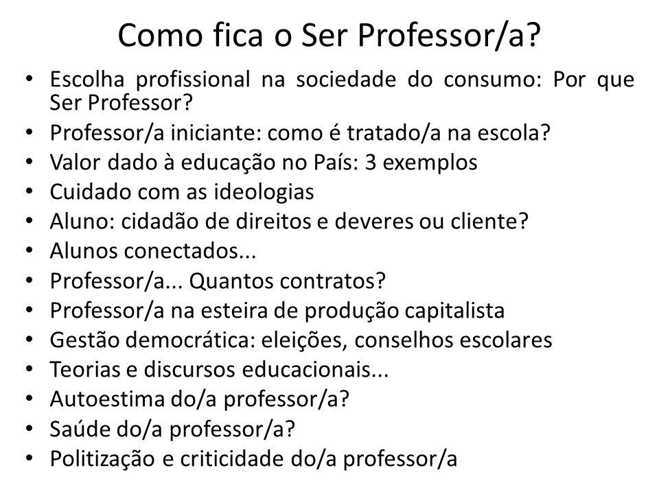 Como fica o Ser Professor/a.Escolha profissional na sociedade do consumo: Por que Ser Professor.