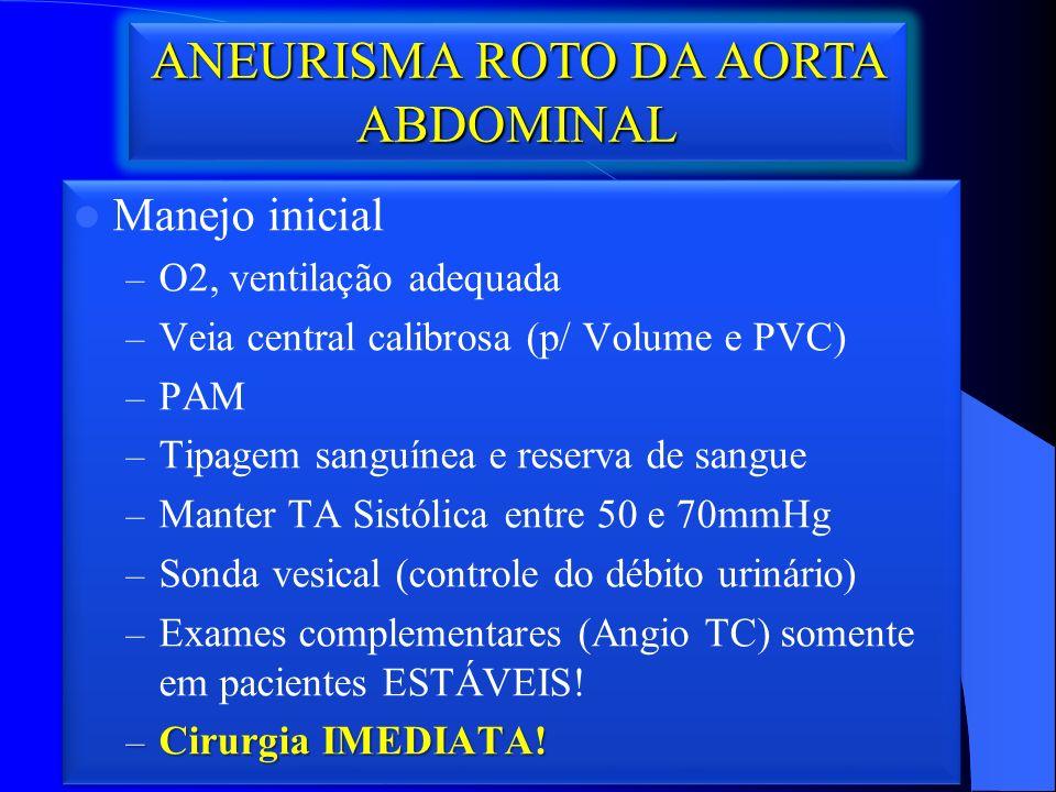 Manejo inicial – O2, ventilação adequada – Veia central calibrosa (p/ Volume e PVC) – PAM – Tipagem sanguínea e reserva de sangue – Manter TA Sistólica entre 50 e 70mmHg – Sonda vesical (controle do débito urinário) – Exames complementares (Angio TC) somente em pacientes ESTÁVEIS.