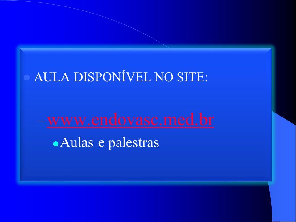 AULA DISPONÍVEL NO SITE: – www.endovasc.med.br www.endovasc.med.br Aulas e palestras AULA DISPONÍVEL NO SITE: – www.endovasc.med.br www.endovasc.med.br Aulas e palestras