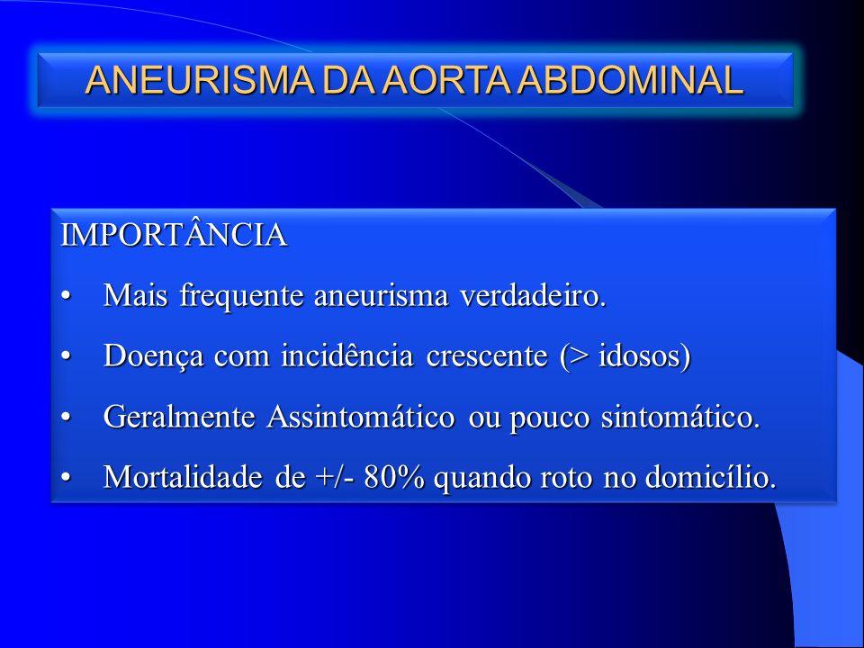 ANEURISMA DA AORTA ABDOMINAL IMPORTÂNCIA Mais frequente aneurisma verdadeiro.Mais frequente aneurisma verdadeiro.