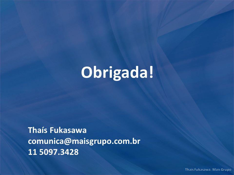 Obrigada! Thaís Fukasawa comunica@maisgrupo.com.br 11 5097.3428