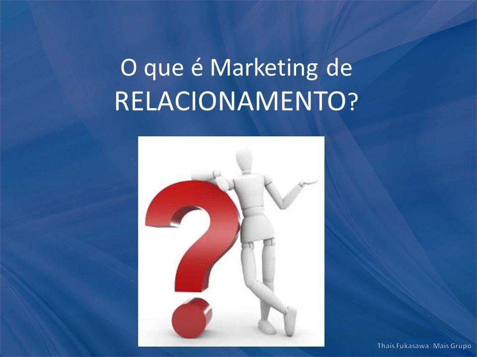 O que é Marketing de RELACIONAMENTO ?
