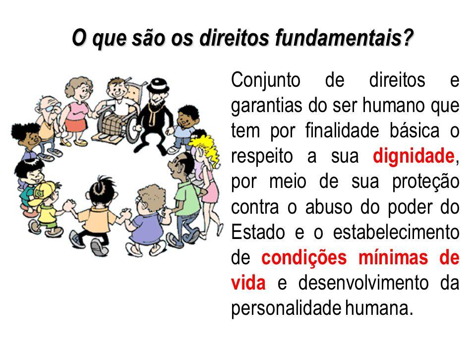 O que são os direitos fundamentais? Conjunto de direitos e garantias do ser humano que tem por finalidade básica o respeito a sua dignidade, por meio