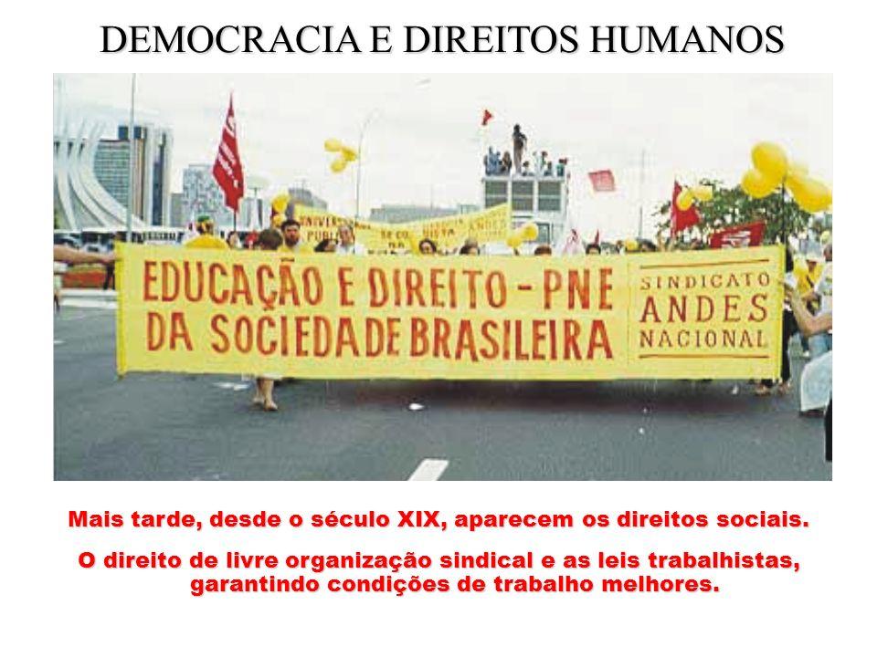 Mais tarde, desde o século XIX, aparecem os direitos sociais. O direito de livre organização sindical e as leis trabalhistas, garantindo condições de