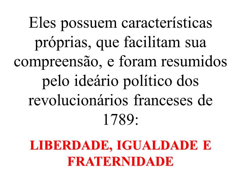 Eles possuem características próprias, que facilitam sua compreensão, e foram resumidos pelo ideário político dos revolucionários franceses de 1789: L