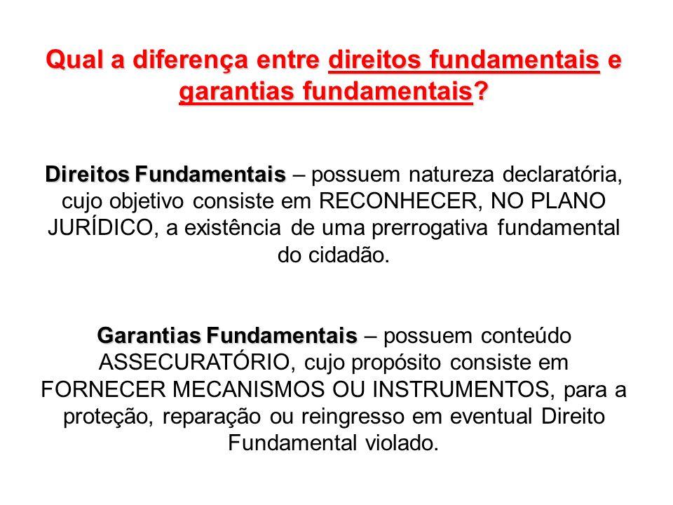 Qual a diferença entre direitos fundamentais e garantias fundamentais? Direitos Fundamentais – possuem natureza declaratória, cujo objetivo consiste e