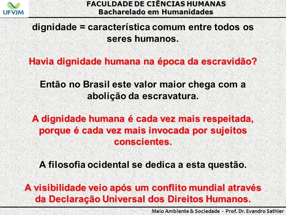FACULDADE DE CIÊNCIAS HUMANAS Bacharelado em Humanidades Meio Ambiente & Sociedade - Prof. Dr. Evandro Sathler dignidade = característica comum entre