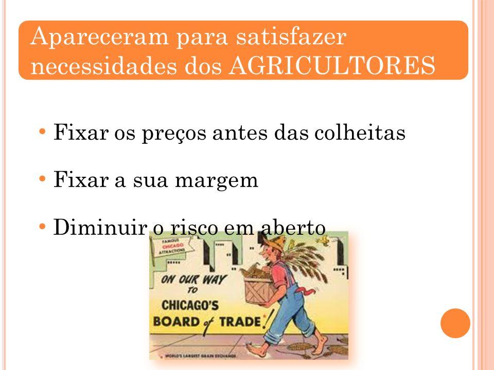 Fixar os preços antes das colheitas Fixar a sua margem Diminuir o risco em aberto Apareceram para satisfazer necessidades dos AGRICULTORES
