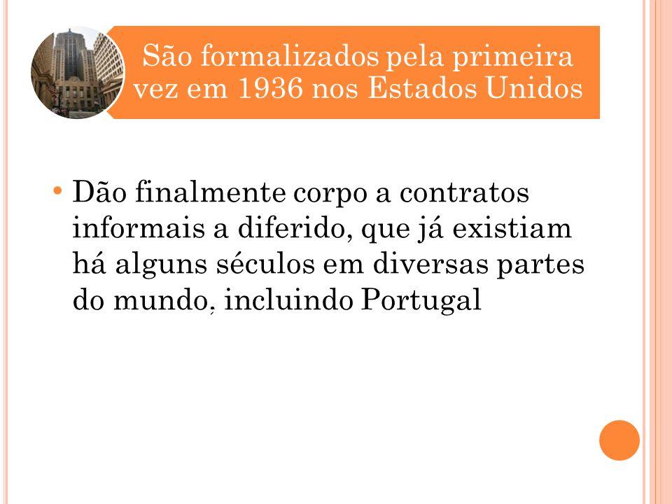 D ão finalmente corpo a contratos informais a diferido, que já existiam há alguns séculos em diversas partes do mundo, incluindo Portugal São formalizados pela primeira vez em 1936 nos Estados Unidos