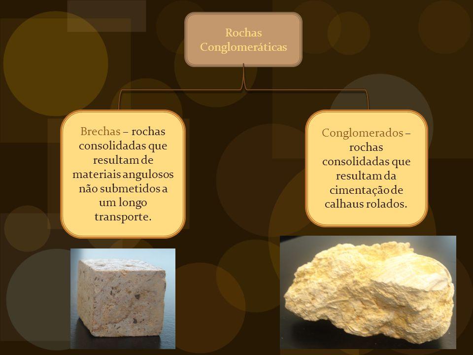 Rochas Conglomeráticas Brechas – rochas consolidadas que resultam de materiais angulosos não submetidos a um longo transporte.