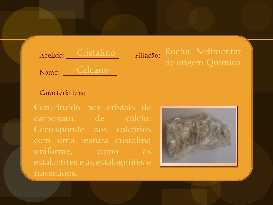 Apelido: Nome: Características: Filiação: Constituído por cristais de carbonato de cálcio.