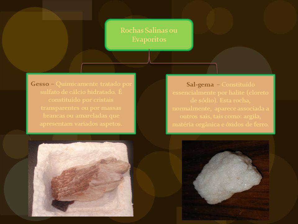 Rochas Salinas ou Evaporitos Gesso – Quimicamente tratado por sulfato de cálcio hidratado.