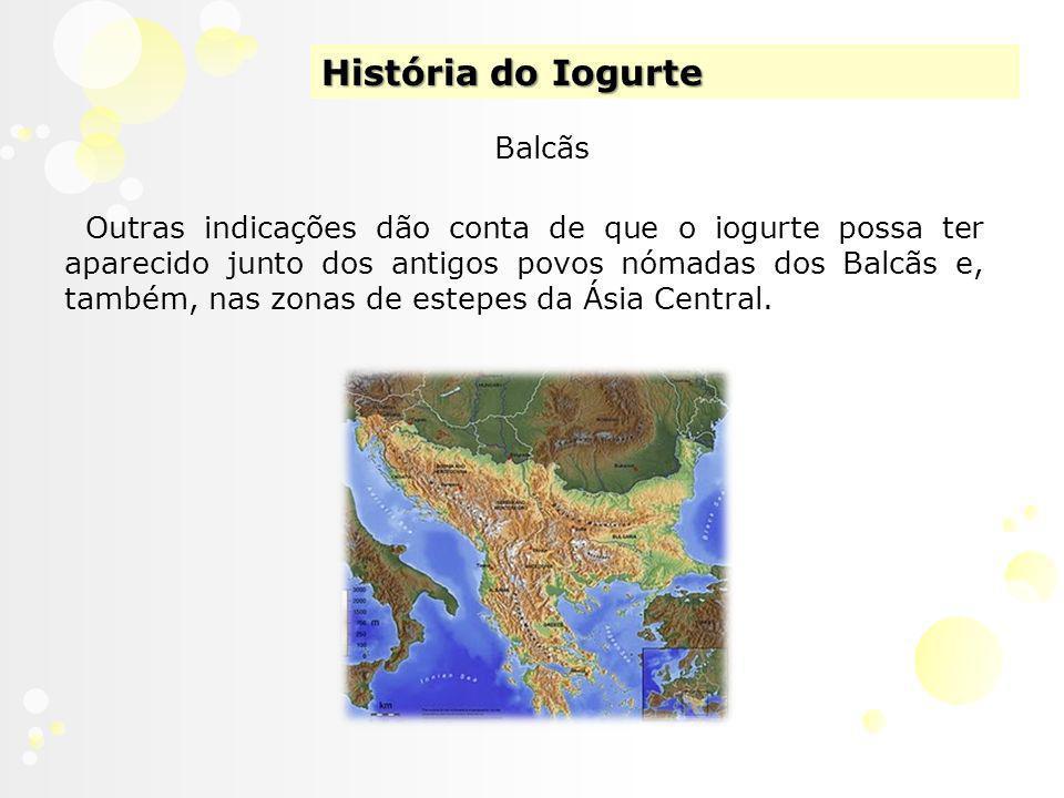 História do Iogurte Balcãs Outras indicações dão conta de que o iogurte possa ter aparecido junto dos antigos povos nómadas dos Balcãs e, também, nas zonas de estepes da Ásia Central.