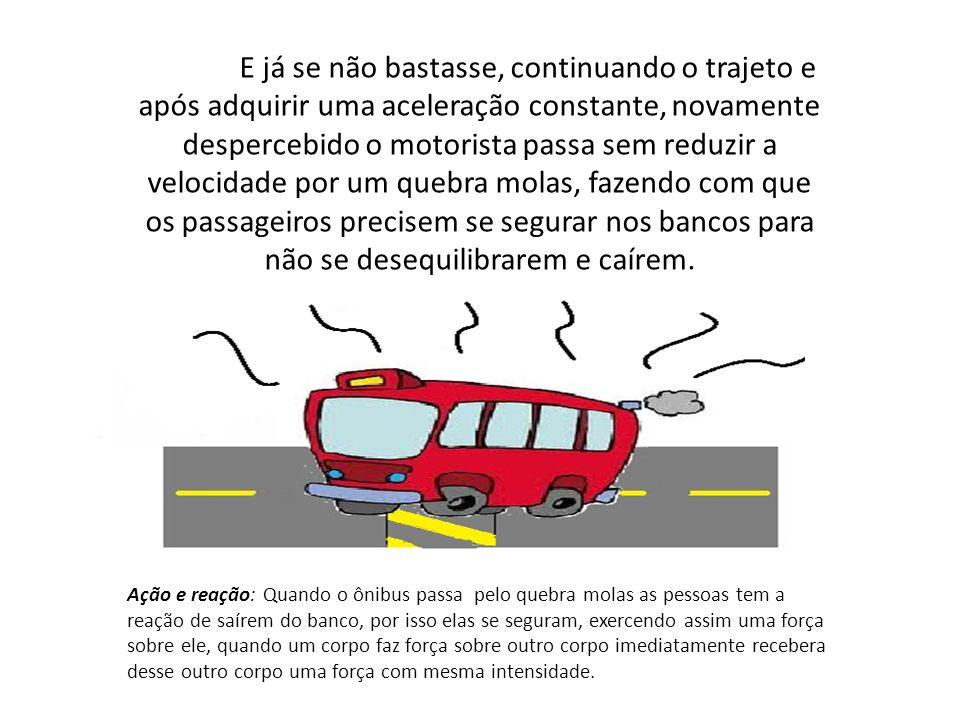 E já se não bastasse, continuando o trajeto e após adquirir uma aceleração constante, novamente despercebido o motorista passa sem reduzir a velocidad