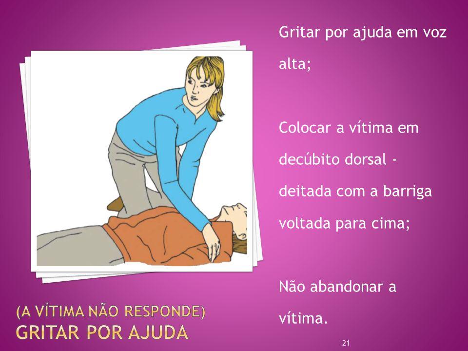 Gritar por ajuda em voz alta; Colocar a vítima em decúbito dorsal - deitada com a barriga voltada para cima; Não abandonar a vítima. 21
