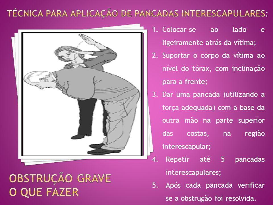 1.Colocar-se ao lado e ligeiramente atrás da vítima; 2.Suportar o corpo da vítima ao nível do tórax, com inclinação para a frente; 3.Dar uma pancada (