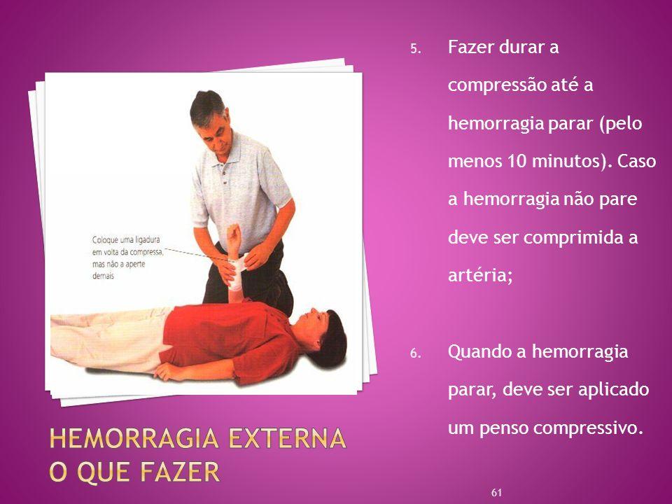 5. Fazer durar a compressão até a hemorragia parar (pelo menos 10 minutos). Caso a hemorragia não pare deve ser comprimida a artéria; 6. Quando a hemo