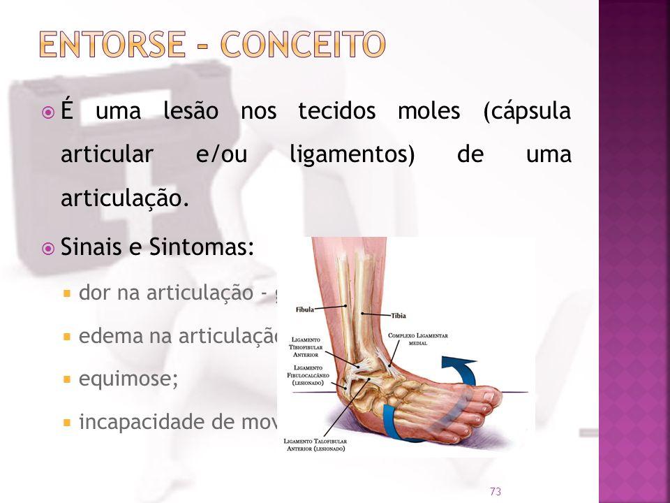 É uma lesão nos tecidos moles (cápsula articular e/ou ligamentos) de uma articulação. Sinais e Sintomas: dor na articulação - gradual ou imediata; ede