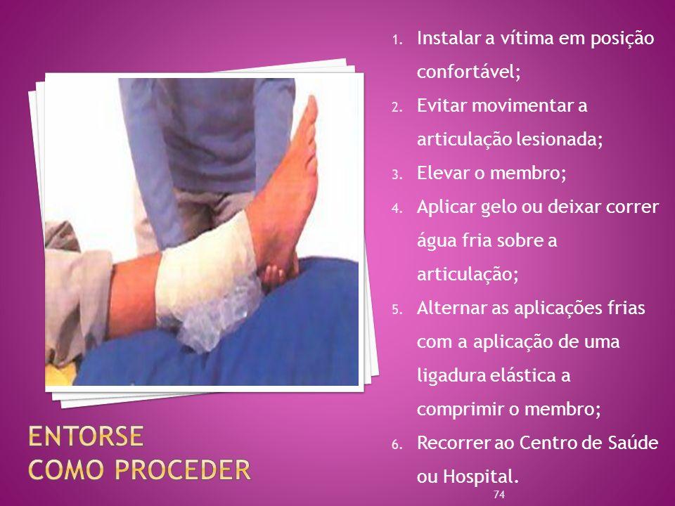 1. Instalar a vítima em posição confortável; 2. Evitar movimentar a articulação lesionada; 3. Elevar o membro; 4. Aplicar gelo ou deixar correr água f