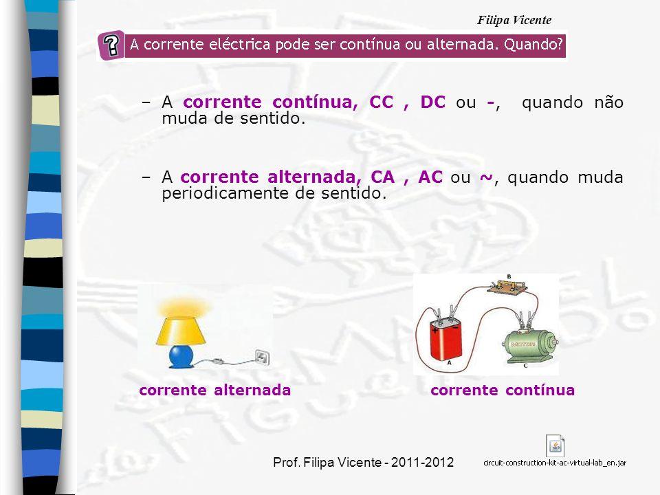 Filipa Vicente Prof.Filipa Vicente - 2011-2012 3 geradores – pilhas instaladas em série.