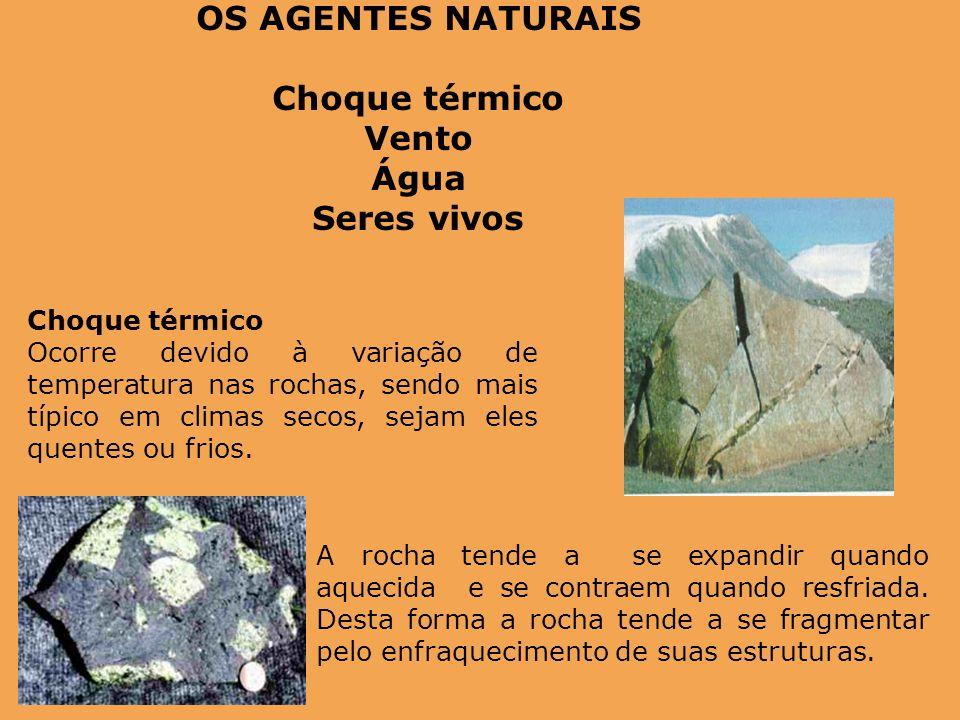 Choque térmico Ocorre devido à variação de temperatura nas rochas, sendo mais típico em climas secos, sejam eles quentes ou frios. A rocha tende a se